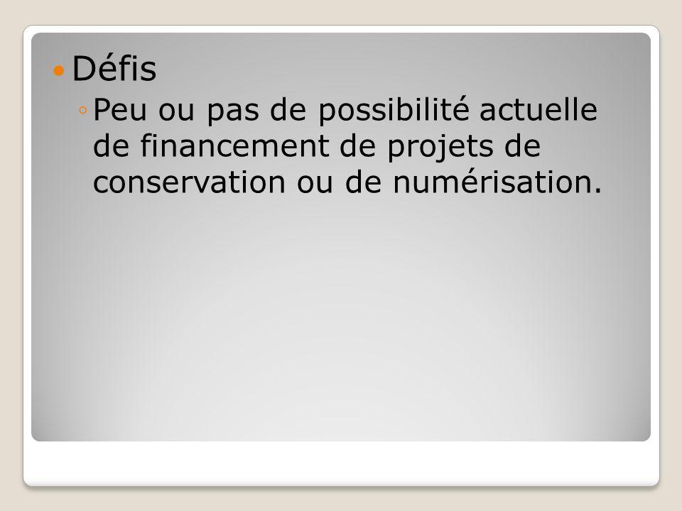 Défis Peu ou pas de possibilité actuelle de financement de projets de conservation ou de numérisation.