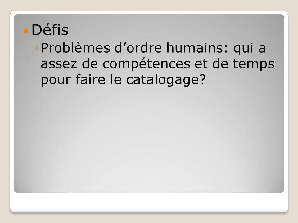 Défis Problèmes dordre humains: qui a assez de compétences et de temps pour faire le catalogage?