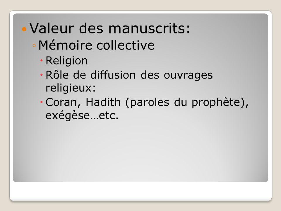 Valeur des manuscrits: Mémoire collective Religion Rôle de diffusion des ouvrages religieux: Coran, Hadith (paroles du prophète), exégèse…etc.