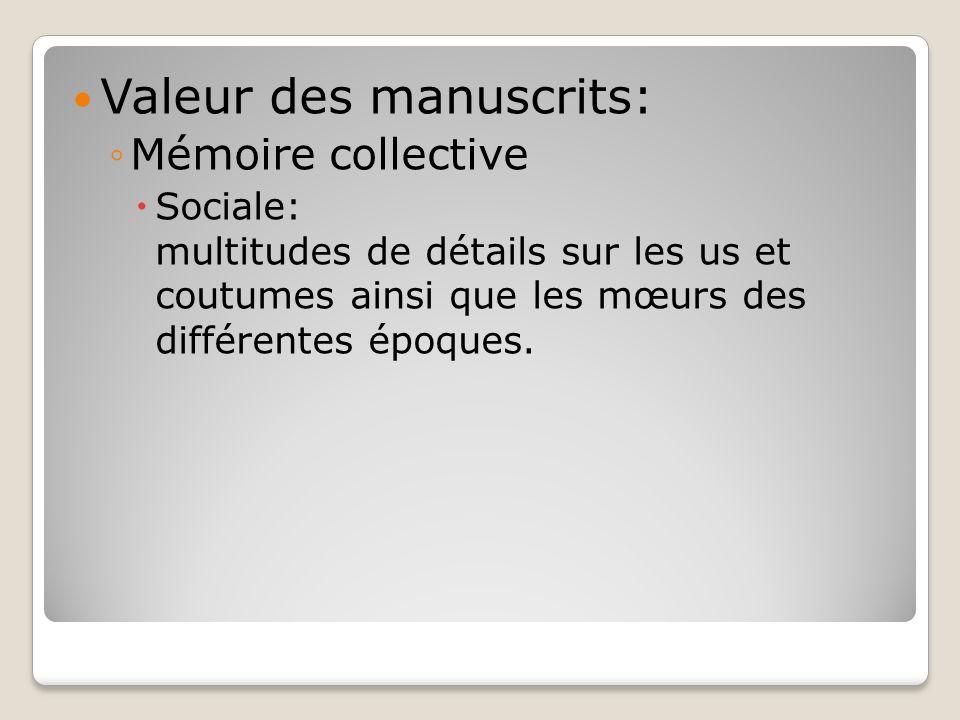 Valeur des manuscrits: Mémoire collective Sociale: multitudes de détails sur les us et coutumes ainsi que les mœurs des différentes époques.