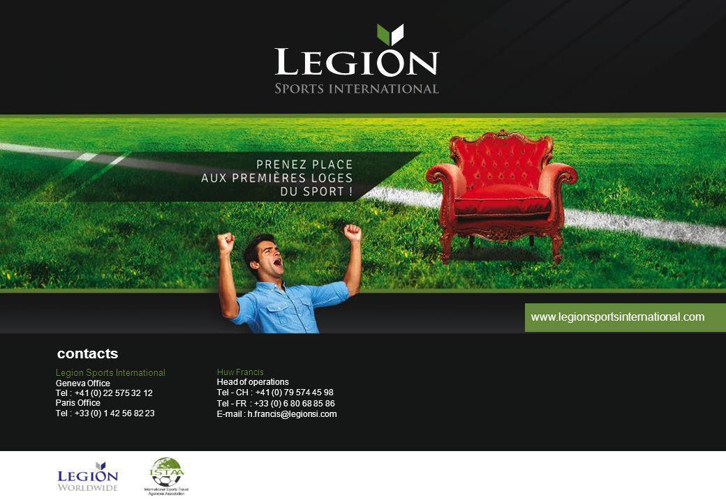 contacts Legion Sports International Geneva Office Tel : +41 (0) 22 575 32 12 Paris Office Tel : +33 (0) 1 42 56 82 23 Huw Francis Head of operations