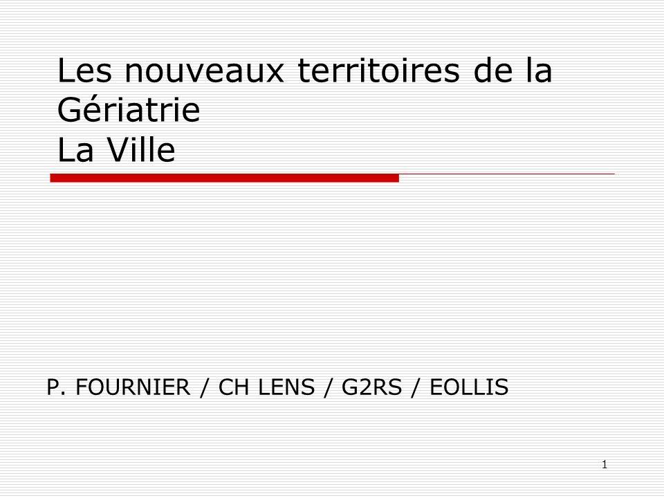 1 Les nouveaux territoires de la Gériatrie La Ville P. FOURNIER / CH LENS / G2RS / EOLLIS