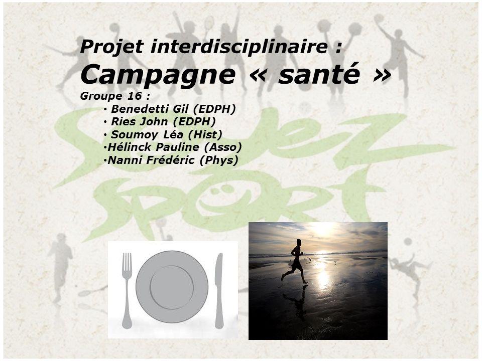 Projet interdisciplinaire : Campagne « santé » Groupe 16 : Benedetti Gil (EDPH) Ries John (EDPH) Soumoy Léa (Hist) Hélinck Pauline (Asso) Nanni Frédér