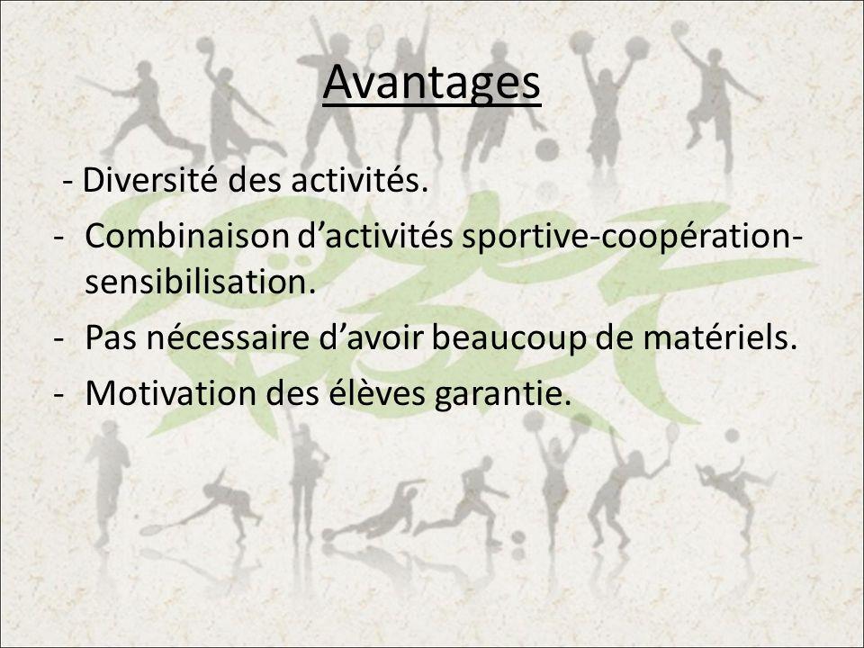 Avantages - Diversité des activités. -Combinaison dactivités sportive-coopération- sensibilisation. -Pas nécessaire davoir beaucoup de matériels. -Mot