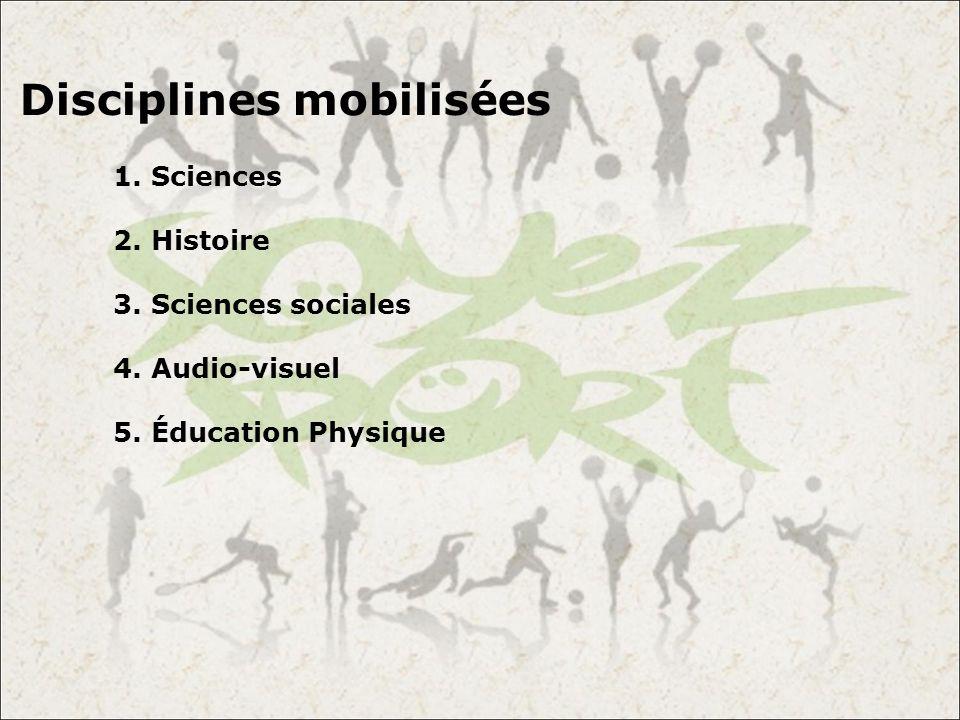 Disciplines mobilisées 1. Sciences 2. Histoire 3. Sciences sociales 4. Audio-visuel 5. Éducation Physique