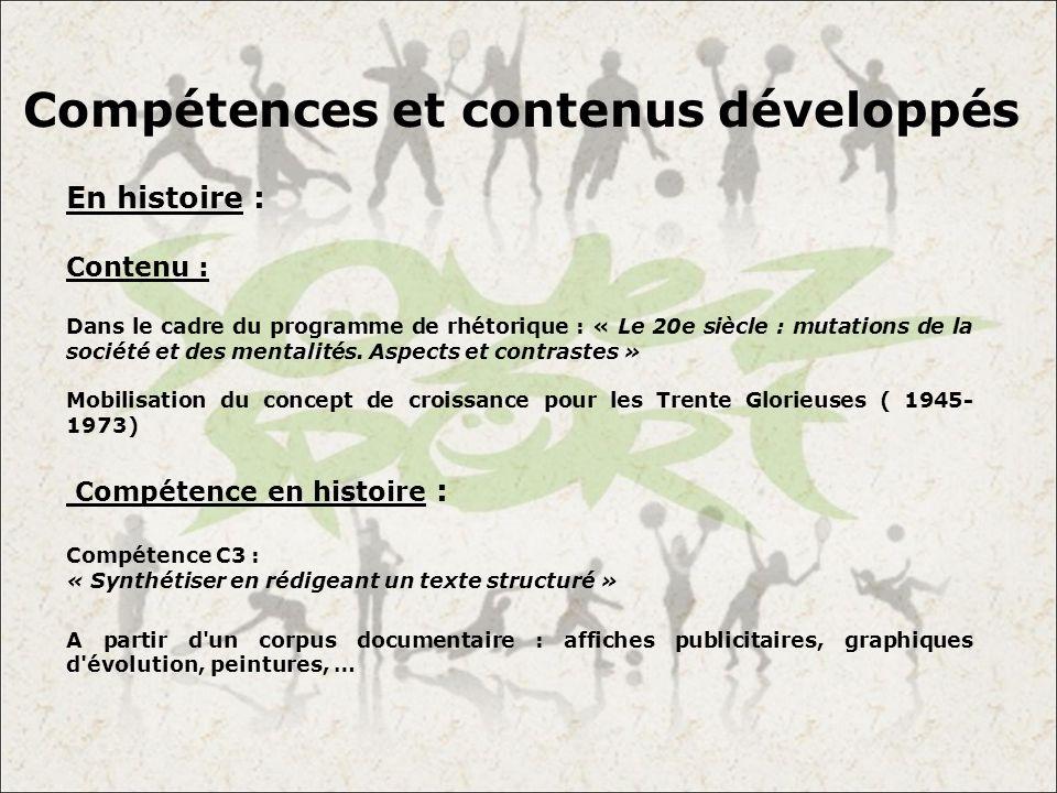 Compétences et contenus développés En histoire : Contenu : Dans le cadre du programme de rhétorique : « Le 20e siècle : mutations de la société et des