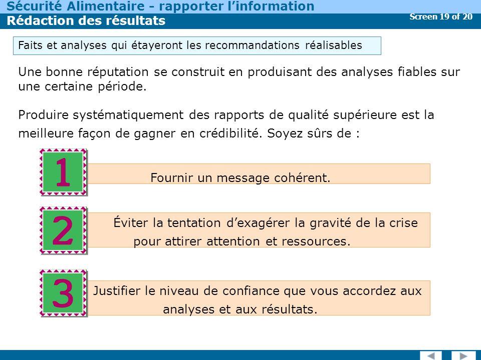 Screen 19 of 20 Sécurité Alimentaire - rapporter linformation Rédaction des résultats Une bonne réputation se construit en produisant des analyses fiables sur une certaine période.