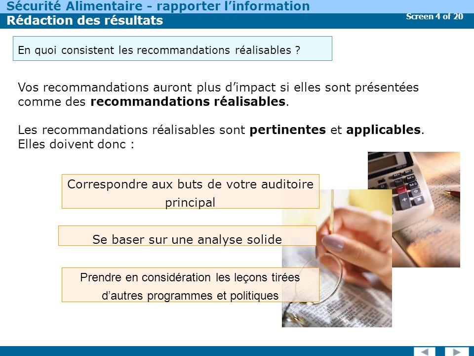 Screen 4 of 20 Sécurité Alimentaire - rapporter linformation Rédaction des résultats Vos recommandations auront plus dimpact si elles sont présentées comme des recommandations réalisables.