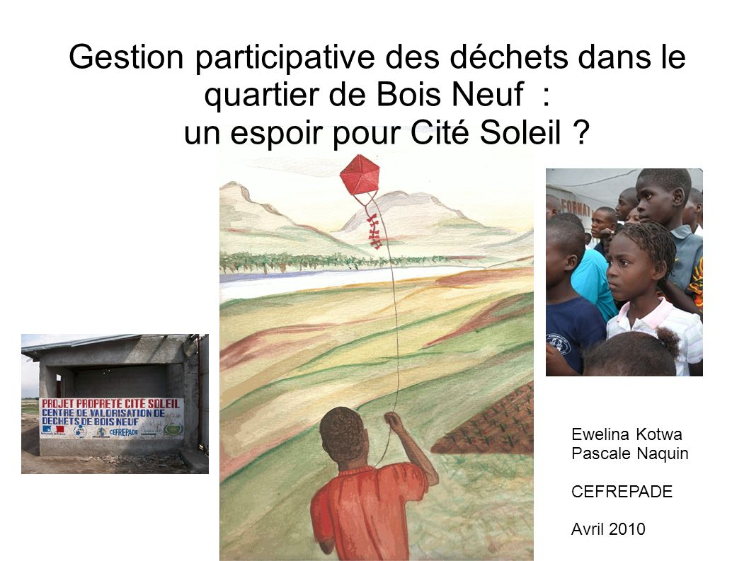 Gestion participative des déchets dans le quartier de Bois Neuf : un espoir pour Cité Soleil .