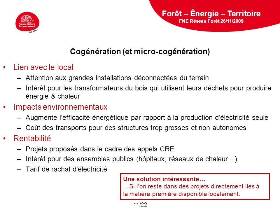 5 février 2009 Cogénération (et micro-cogénération) Lien avec le local –Attention aux grandes installations déconnectées du terrain –Intérêt pour les