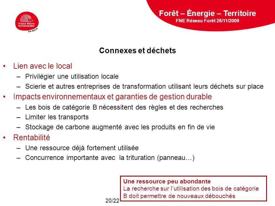 5 février 2009 Connexes et déchets Lien avec le local –Privilégier une utilisation locale –Scierie et autres entreprises de transformation utilisant l