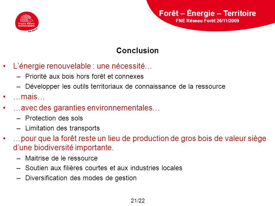 5 février 2009 Conclusion Lénergie renouvelable : une nécessité… –Priorité aux bois hors forêt et connexes –Développer les outils territoriaux de conn
