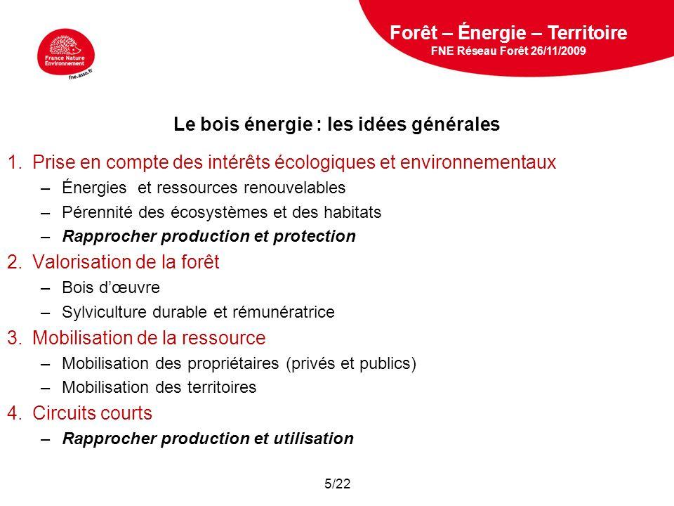5 février 2009 Le bois énergie : les idées générales 1.Prise en compte des intérêts écologiques et environnementaux –Énergies et ressources renouvelab