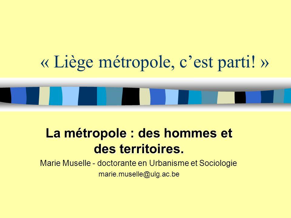 « Liège métropole, cest parti.» La métropole : des hommes et des territoires.