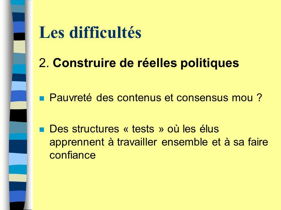 Les difficultés 2. Construire de réelles politiques n Pauvreté des contenus et consensus mou .