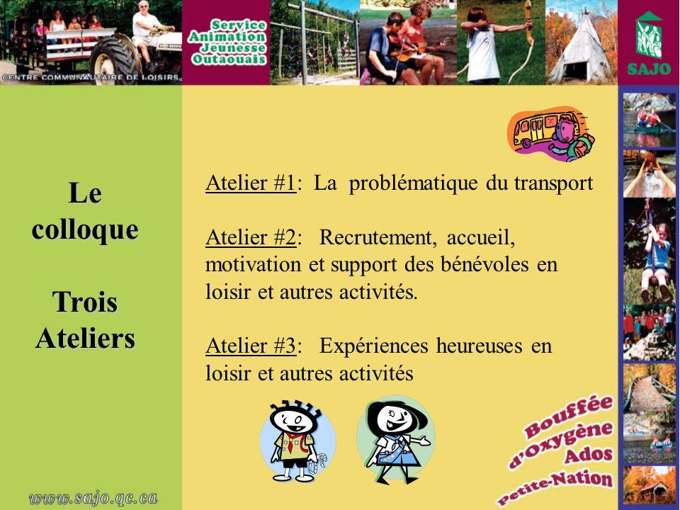 Le colloque TroisAteliers Atelier #1: La problématique du transport Atelier #2: Recrutement, accueil, motivation et support des bénévoles en loisir et autres activités.