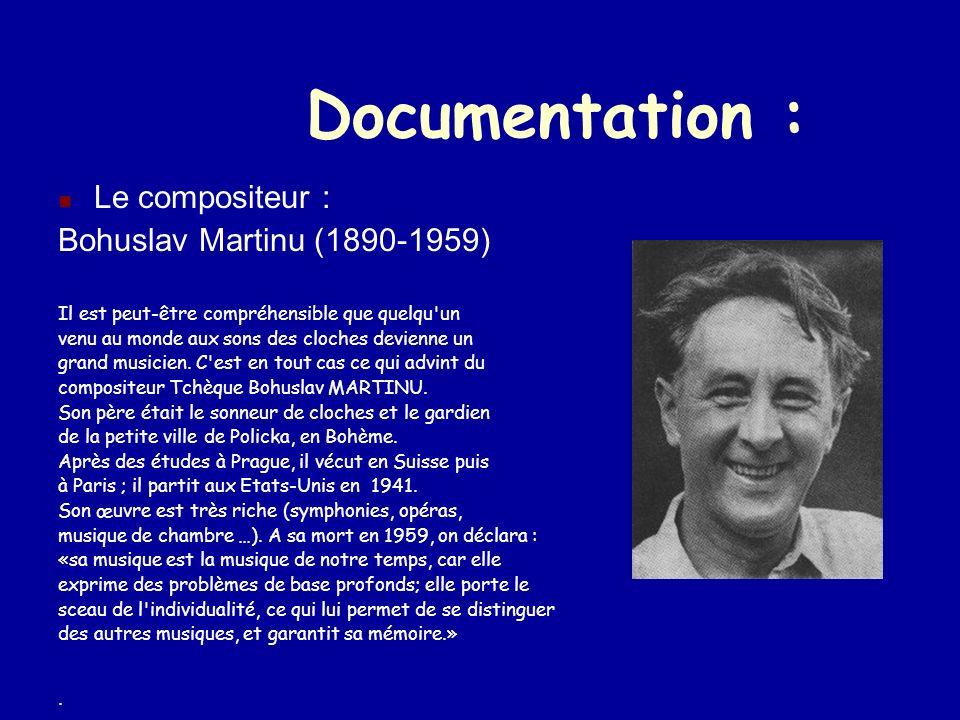 Documentation : Le compositeur : Bohuslav Martinu (1890-1959) Il est peut-être compréhensible que quelqu un venu au monde aux sons des cloches devienne un grand musicien.