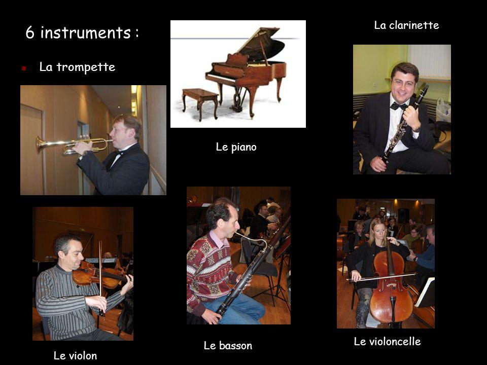 La trompette 6 instruments : La clarinette Le basson Le violon Le violoncelle Le piano
