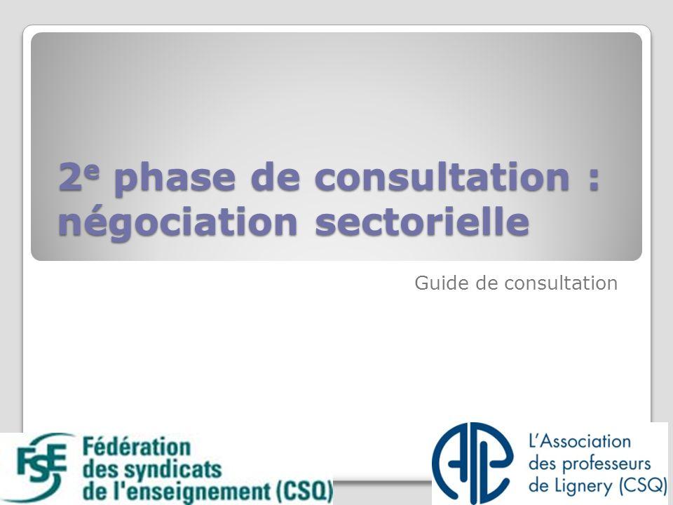 2 e phase de consultation : négociation sectorielle 2 e phase de consultation : négociation sectorielle Guide de consultation 2