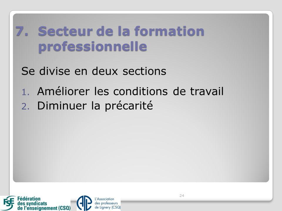 Se divise en deux sections 1. Améliorer les conditions de travail 2. Diminuer la précarité 24 7.Secteur de la formation professionnelle