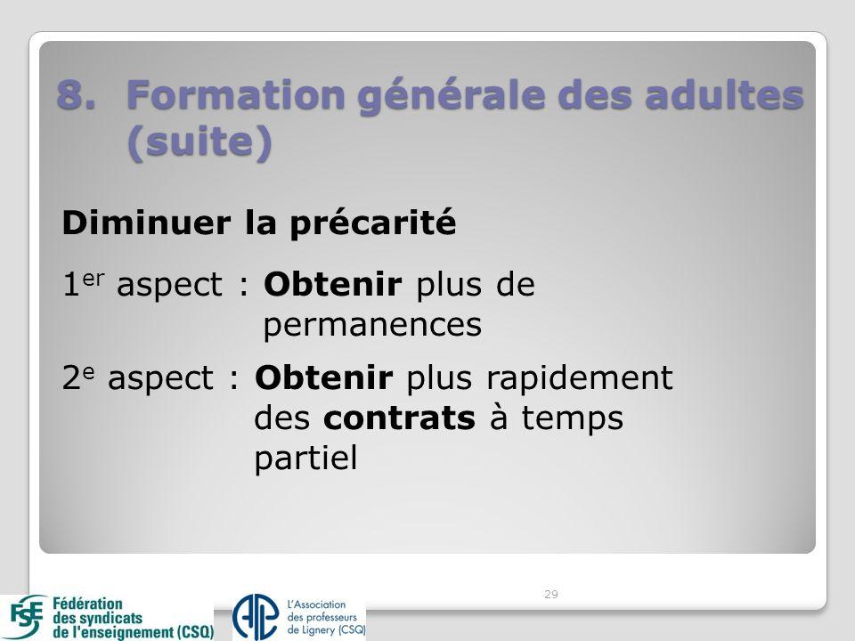 29 8.Formation générale des adultes (suite) Diminuer la précarité 1 er aspect : Obtenir plus de permanences 2 e aspect : Obtenir plus rapidement des contrats à temps partiel