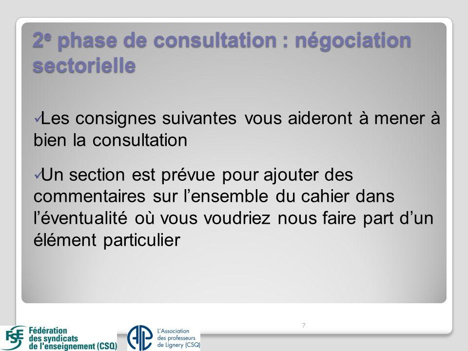 2 e phase de consultation : négociation sectorielle Les consignes suivantes vous aideront à mener à bien la consultation Un section est prévue pour ajouter des commentaires sur lensemble du cahier dans léventualité où vous voudriez nous faire part dun élément particulier 7