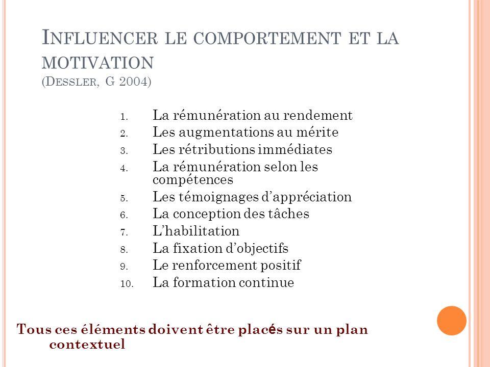 I NFLUENCER LE COMPORTEMENT ET LA MOTIVATION (D ESSLER, G 2004) 1. La rémunération au rendement 2. Les augmentations au mérite 3. Les rétributions imm