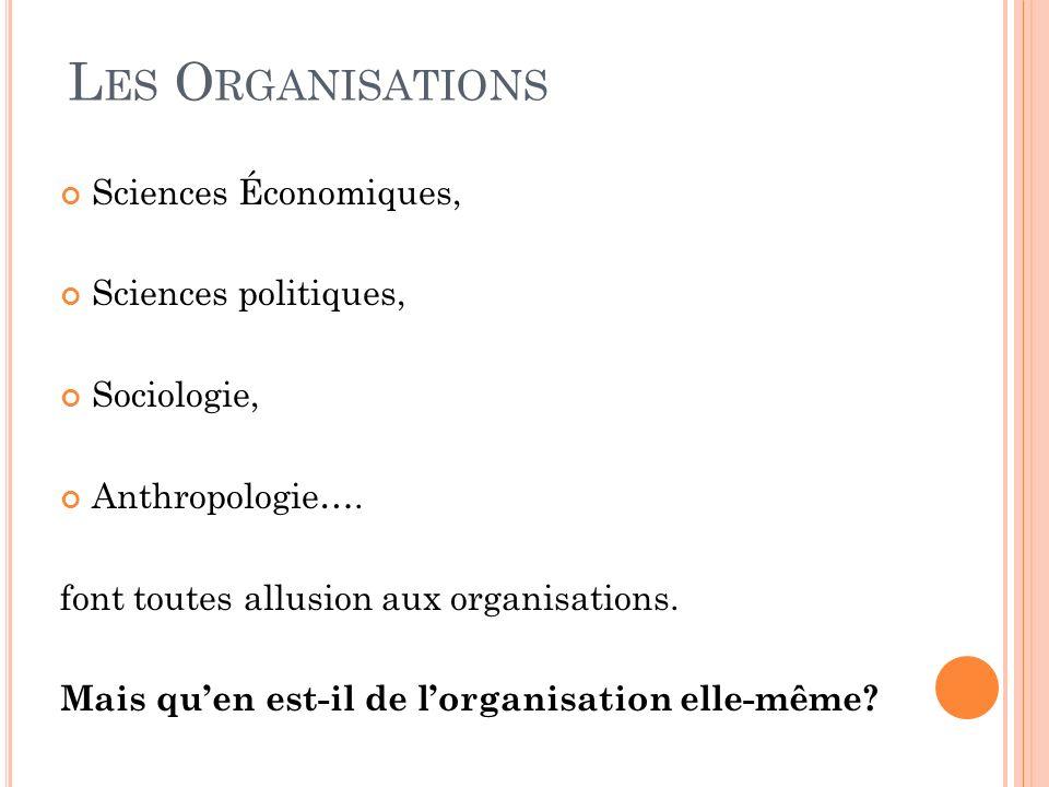 L ES O RGANISATIONS Sciences Économiques, Sciences politiques, Sociologie, Anthropologie…. font toutes allusion aux organisations. Mais quen est-il de