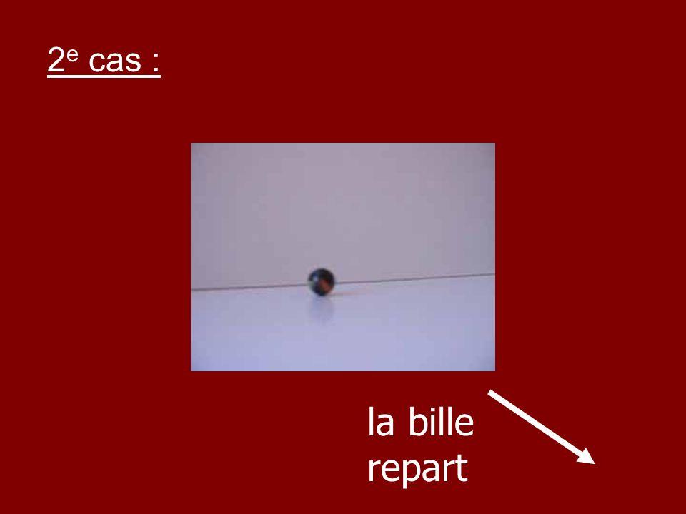 la bille repart 2 e cas :