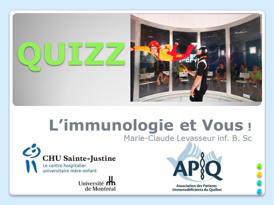 QUIZZ Limmunologie et Vous ! Marie-Claude Levasseur inf. B. Sc