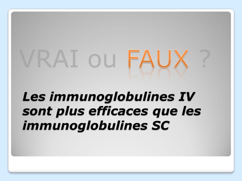 VRAI ou FAUX ? Les immunoglobulines IV sont plus efficaces que les immunoglobulines SC