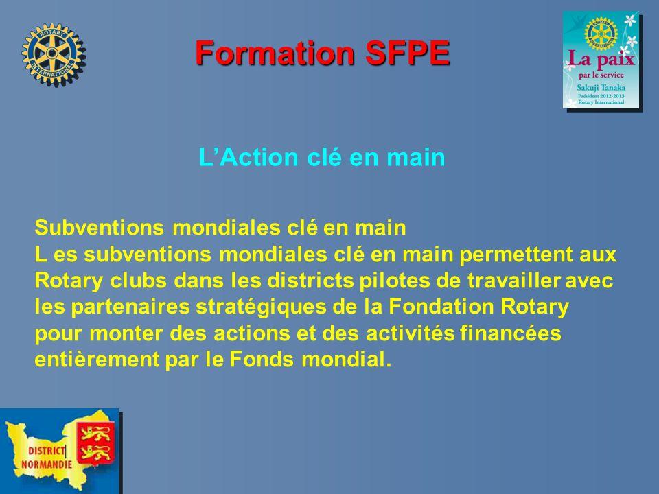 Formation SFPE LAction clé en main Subventions mondiales clé en main L es subventions mondiales clé en main permettent aux Rotary clubs dans les distr