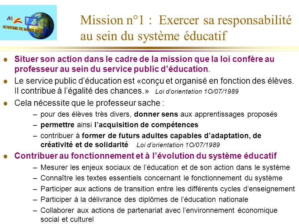 Mission n°1 : Exercer sa responsabilité au sein du système éducatif l Situer son action dans le cadre de la mission que la loi confère au professeur a