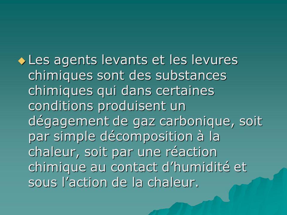 Les agents levants et les levures chimiques sont des substances chimiques qui dans certaines conditions produisent un dégagement de gaz carbonique, so