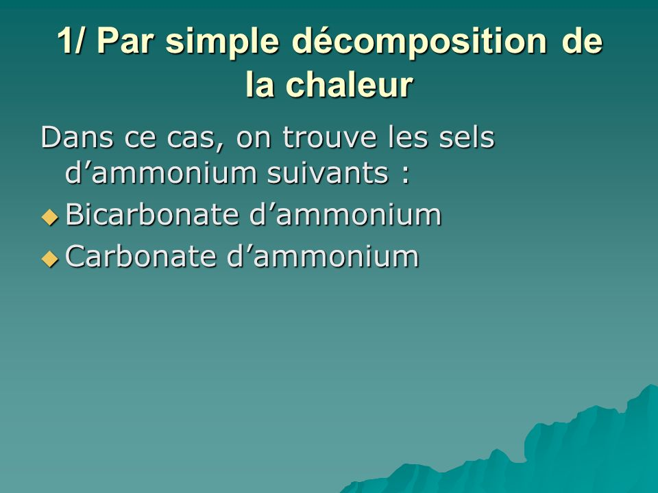 1/ Par simple décomposition de la chaleur Dans ce cas, on trouve les sels dammonium suivants : Bicarbonate dammonium Bicarbonate dammonium Carbonate dammonium Carbonate dammonium
