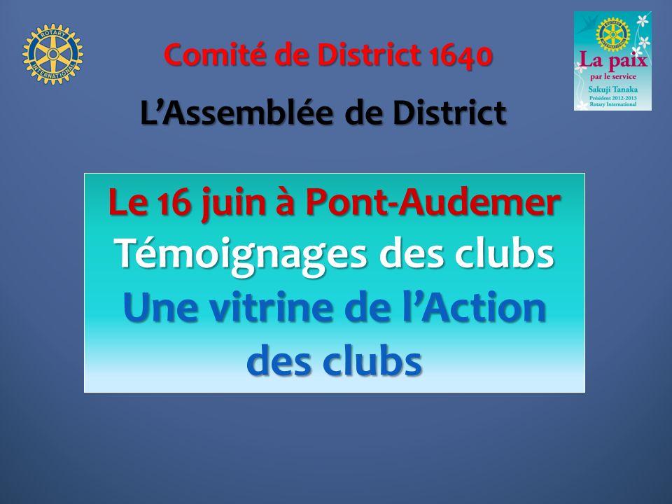 Comité de District 1640 Formation des nouveaux Rotariens Forum de discussion Une vitrine de lAction des clubs LAssemblée de District