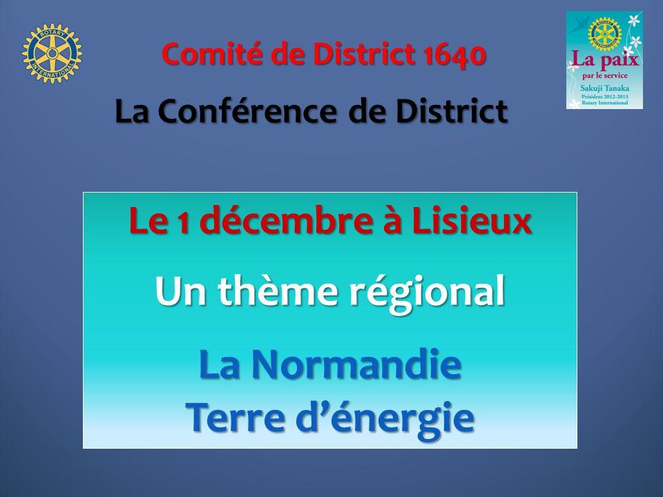Comité de District 1640 Le 1 décembre à Lisieux Un thème régional La Normandie Terre dénergie La Conférence de District