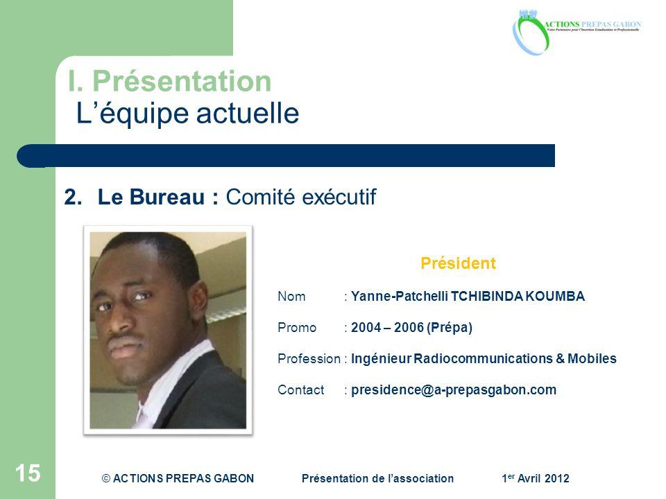 I. Présentation Léquipe actuelle 15 Président Nom: Yanne-Patchelli TCHIBINDA KOUMBA Promo : 2004 – 2006 (Prépa) Profession : Ingénieur Radiocommunicat