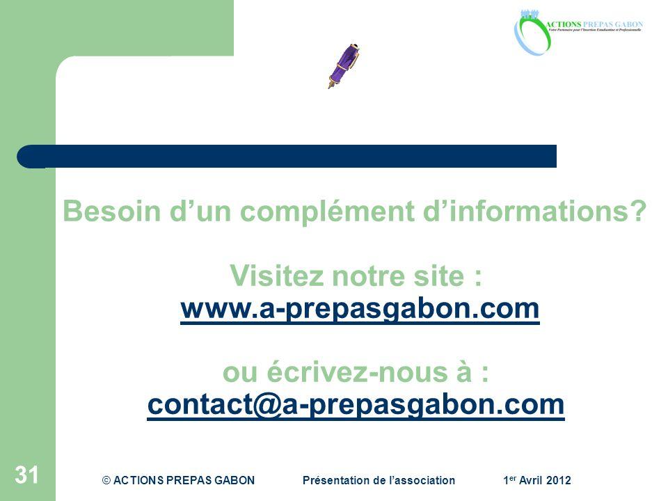 31 Besoin dun complément dinformations? Visitez notre site : www.a-prepasgabon.com ou écrivez-nous à : contact@a-prepasgabon.com © ACTIONS PREPAS GABO