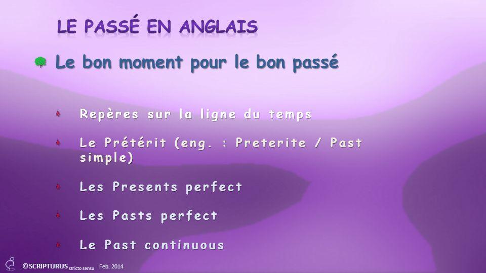 Le bon moment pour le bon passé Repères sur la ligne du temps Le Prétérit (eng. : Preterite / Past simple) Les Presents perfect Les Pasts perfect Le P