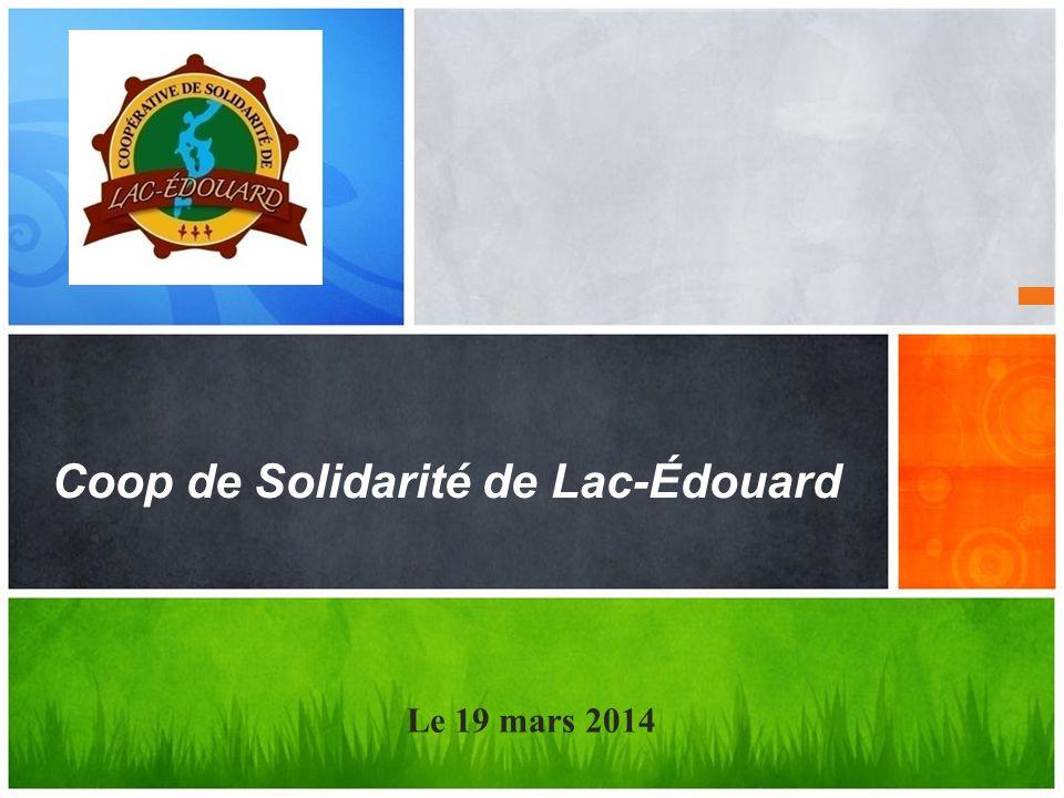 Coop de Solidarité de Lac-Édouard Le 19 mars 2014