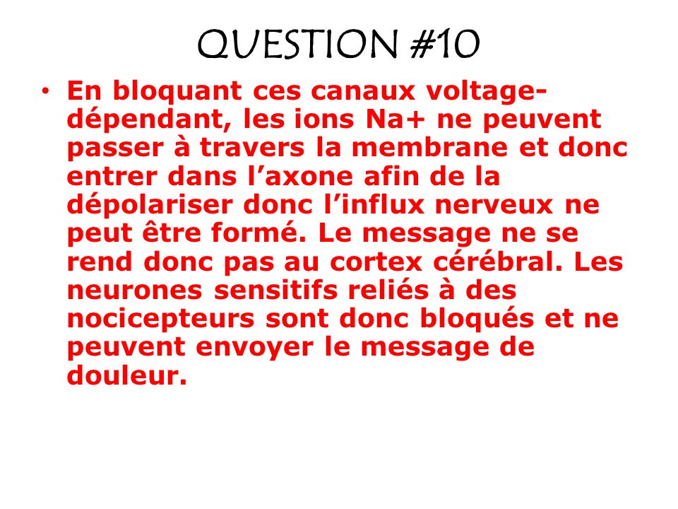 QUESTION #10 En bloquant ces canaux voltage- dépendant, les ions Na+ ne peuvent passer à travers la membrane et donc entrer dans laxone afin de la dép