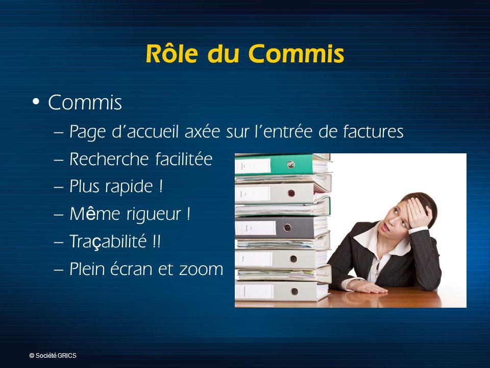 © Société GRICS R ô le du Commis Commis –Page daccueil axée sur lentrée de factures –Recherche facilitée –Plus rapide .