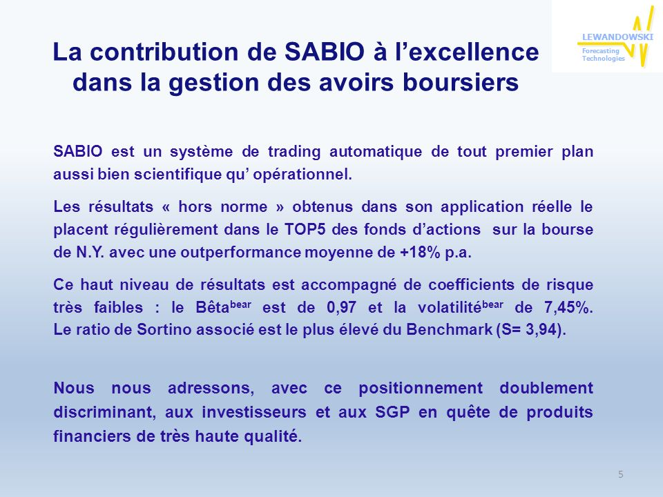 La contribution de SABIO à lexcellence dans la gestion des avoirs boursiers SABIO est un système de trading automatique de tout premier plan aussi bien scientifique qu opérationnel.