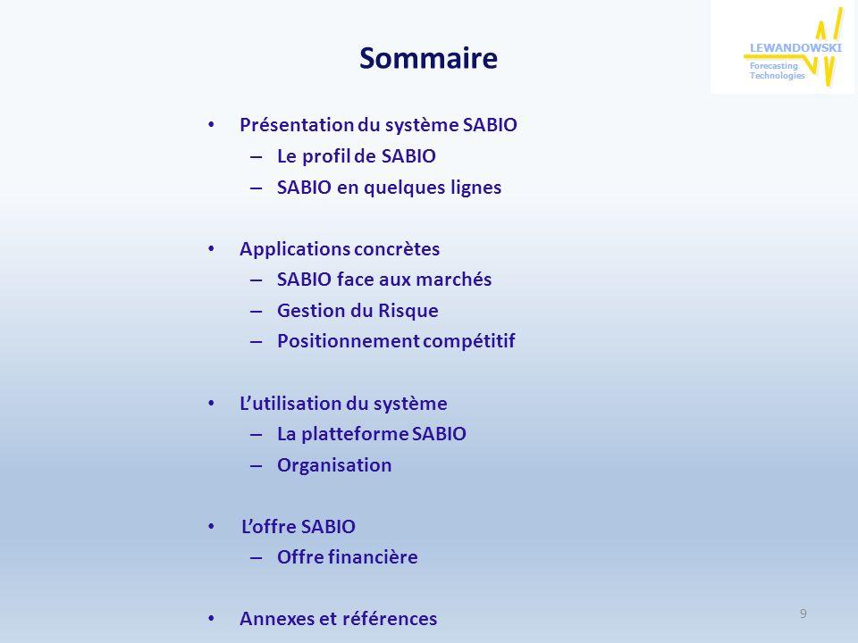 Sommaire Présentation du système SABIO – Le profil de SABIO – SABIO en quelques lignes Applications concrètes – SABIO face aux marchés – Gestion du Risque – Positionnement compétitif Lutilisation du système – La platteforme SABIO – Organisation Loffre SABIO – Offre financière Annexes et références 9