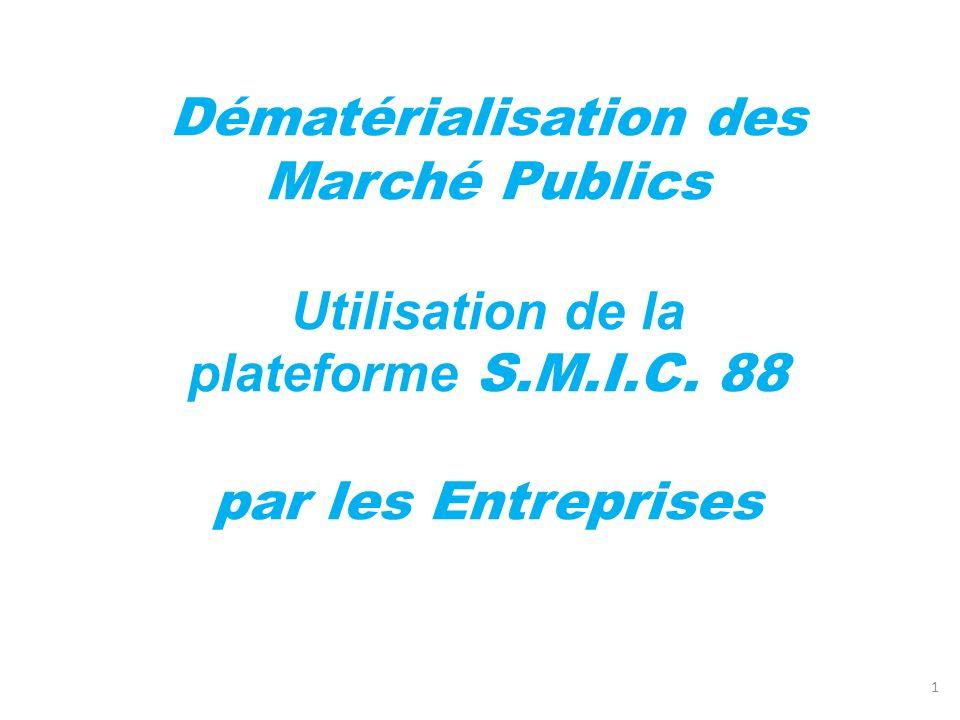 Dématérialisation des Marché Publics Utilisation de la plateforme S.M.I.C. 88 par les Entreprises 1