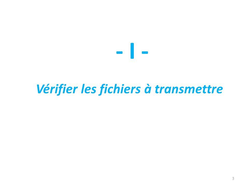 3 - I - Vérifier les fichiers à transmettre