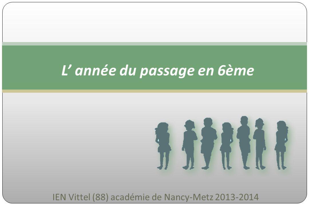 IEN Vittel (88) académie de Nancy-Metz 2013-2014 L année du passage en 6ème