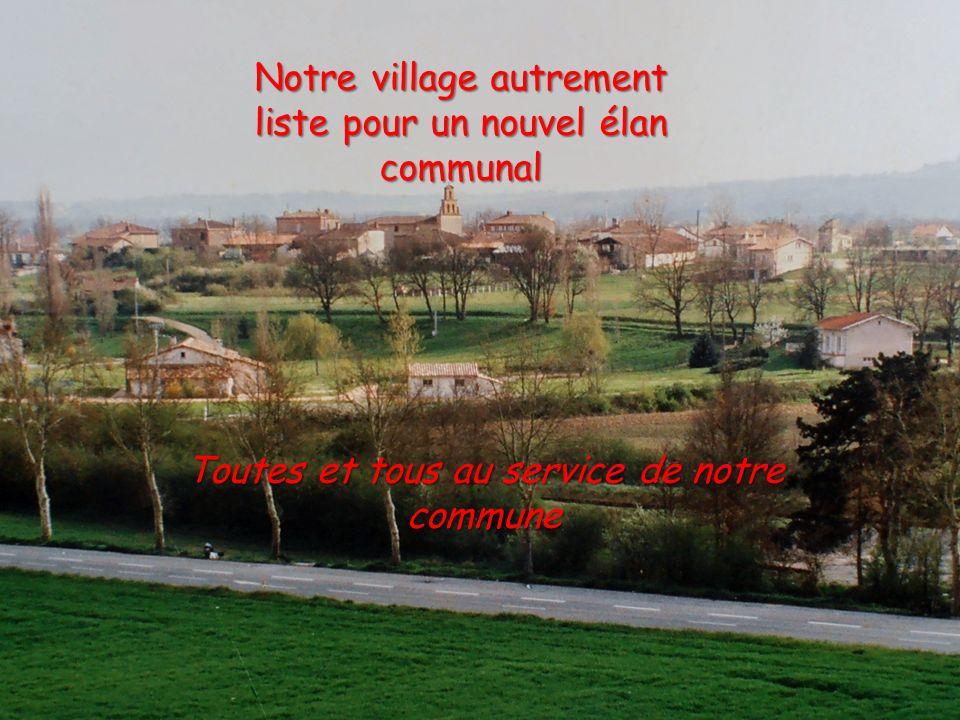 Notre village autrement liste pour un nouvel élan communal Toutes et tous au service de notre commune