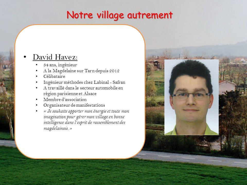 David Havez: 34 ans, ingénieur A la Magdelaine sur Tarn depuis 2012 Célibataire Ingénieur méthodes chez Labinal - Safran A travaillé dans le secteur a